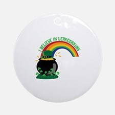 I BELIEVE IN LEPRECHAUNS Ornament (Round)