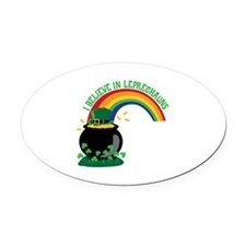 I BELIEVE IN LEPRECHAUNS Oval Car Magnet