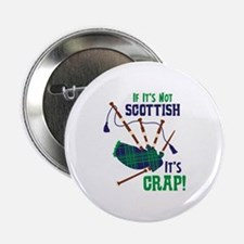 """IF ITS NOT SCOTTISH ITS CRAP! 2.25"""" Button"""