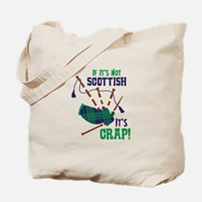 IF ITS NOT SCOTTISH ITS CRAP! Tote Bag