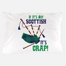 IF ITS NOT SCOTTISH ITS CRAP! Pillow Case