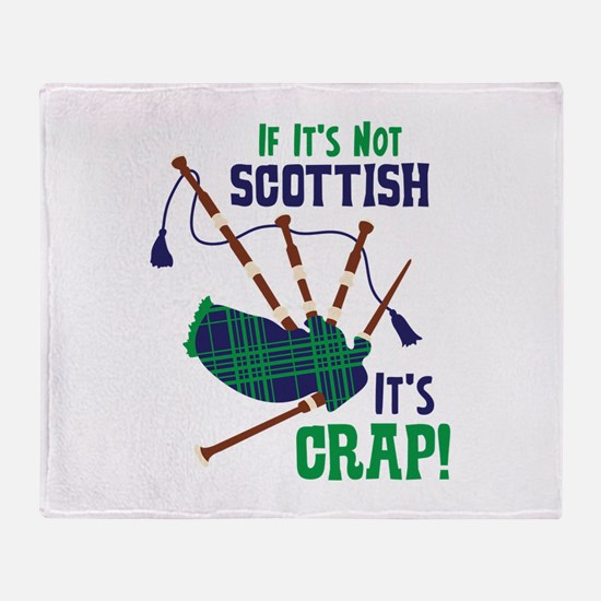 IF ITS NOT SCOTTISH ITS CRAP! Throw Blanket