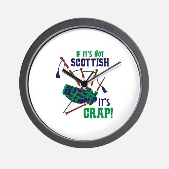 IF ITS NOT SCOTTISH ITS CRAP! Wall Clock