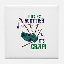 IF ITS NOT SCOTTISH ITS CRAP! Tile Coaster