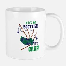 IF ITS NOT SCOTTISH ITS CRAP! Mugs
