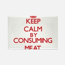 Keep calm by consuming Meat Magnets