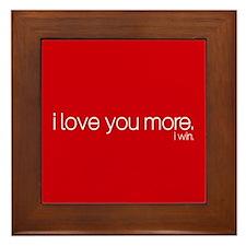 I love you more. I win. Framed Tile