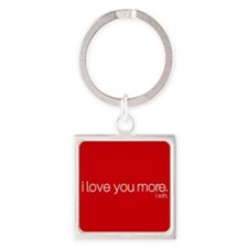 I love you more. I win. Keychains