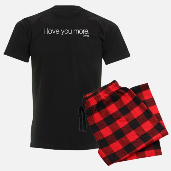 I love you more. I win. Pajamas