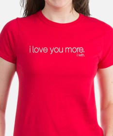 I love you more. I win. T-Shirt