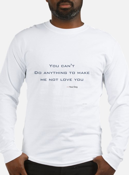 You Can't Do Anything To Make  Long Sleeve T-Shirt