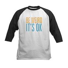 Be Weird Its OK Tee