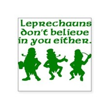 Leprechauns Don't Believe In You Either Sticker