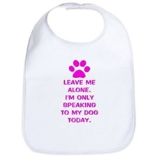 Only Speaking To My Dog Today Bib