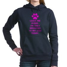 Only Speaking To My Dog Today Hooded Sweatshirt
