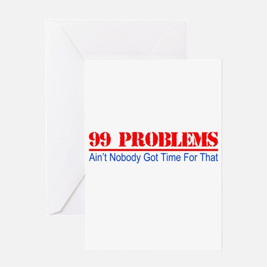 99 Problems Aint Got Time For That Greeting Cards