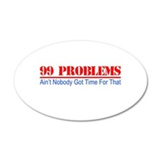 99 Problems Aint Got Time For That Wall Decal