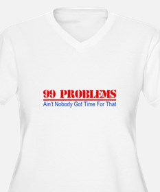 99 Problems Aint Got Time For That Plus Size T-Shi
