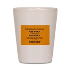 teach other to respect you Shot Glass