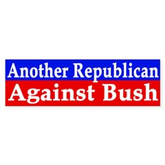 Another Republican Against Bush (sticker)