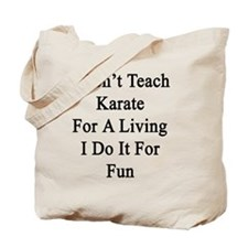 I Don't Teach Karate For A Living I Do It Tote Bag
