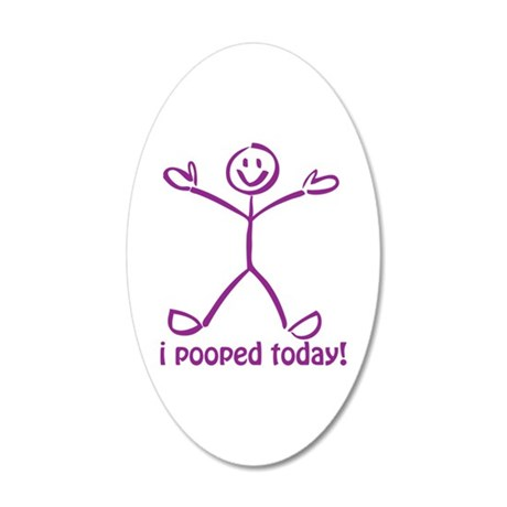 I Pooped Today! 35x21 Oval Wall Decal