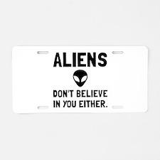 Aliens Dont Believe Aluminum License Plate