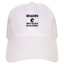 Dragons Dont Believe Baseball Baseball Cap