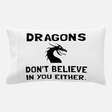 Dragons Dont Believe Pillow Case