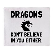 Dragons Dont Believe Throw Blanket