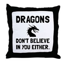 Dragons Dont Believe Throw Pillow