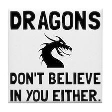 Dragons Dont Believe Tile Coaster