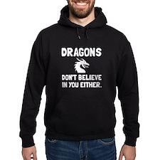 Dragons Dont Believe Hoodie