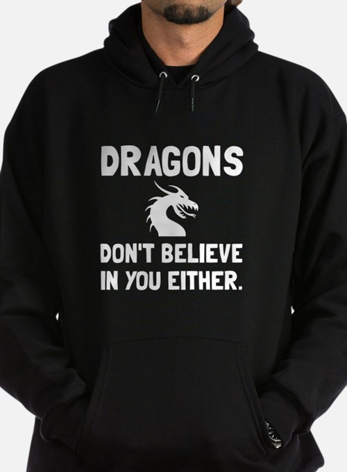 Dragons Dont Believe Hoody