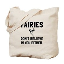 Fairies Dont Believe Tote Bag