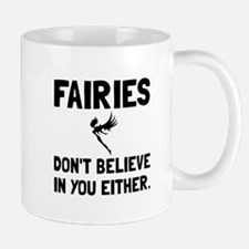 Fairies Dont Believe Mugs