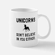 Unicorns Dont Believe Mugs