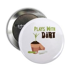 "PLAYS WITH DIRT 2.25"" Button"