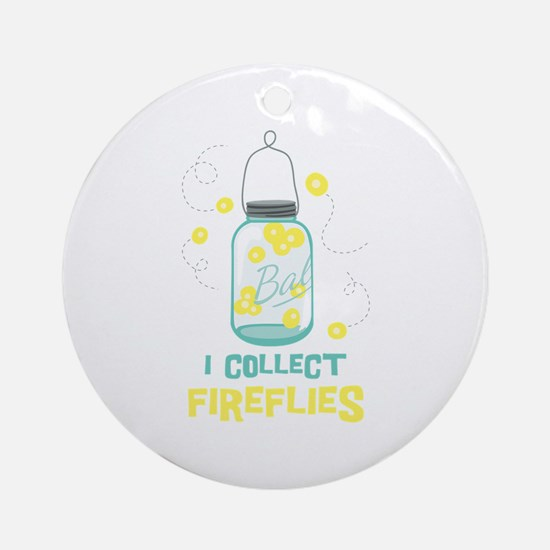 I COLLECT FIREFLIES Ornament (Round)