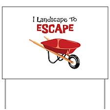 I Landscape To ESCAPE Yard Sign