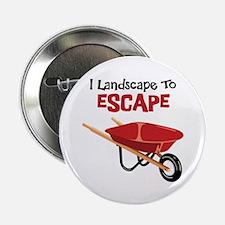 "I Landscape To ESCAPE 2.25"" Button"
