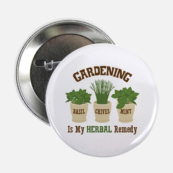 "GARDENING IS MY HERBAL Remedy 2.25"" Button"