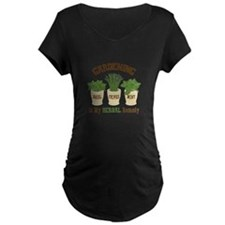 GARDENING IS MY HERBAL Remedy Maternity T-Shirt