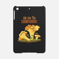 We Are The CHAMPIGNONS! iPad Mini Case