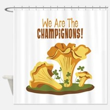 We Are The CHAMPIGNONS! Shower Curtain