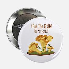 "I Put The FUN In Fungus! 2.25"" Button"
