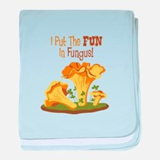 I Put The FUN In Fungus! baby blanket