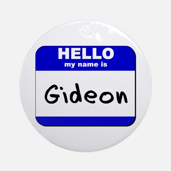 hello my name is gideon  Ornament (Round)