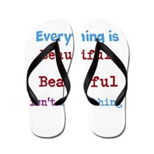 Everything is beautiful Flip Flops
