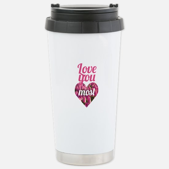 Love You Most Stainless Steel Travel Mug